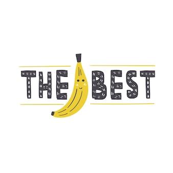 Der beste schriftzug im skandinavischen stil. vektorbeschriftungsinschrift mit banane. fruchtdruck für t-shirt