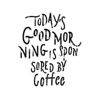 Der heutige gute morgen wird vom kaffee gesponsert