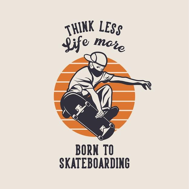 Design denken weniger leben mehr geboren, um mit mann zu spielen, der skateboard vintage illustration spielt