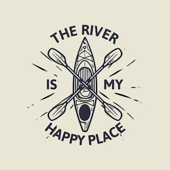 Design der fluss ist mein glücklicher ort mit kajakboot und paddel vintage illustration