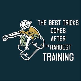 Design die besten tricks kommen nach dem härtesten training mit mann, der skateboard vintage illustration spielt