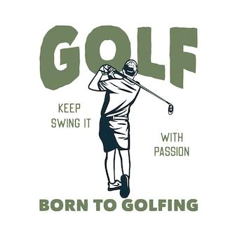Design golf halten sie es mit leidenschaft schwingen geboren mit golfspieler mann, der seine golfschläger vintage illustration schwingt