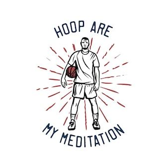 Design hoop sind meine meditation mit mann halten basketball vintage illustration