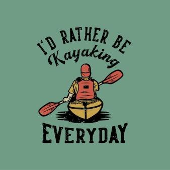 Design ich würde lieber jeden tag kajak fahren mit mann paddel kajak vintage illustration