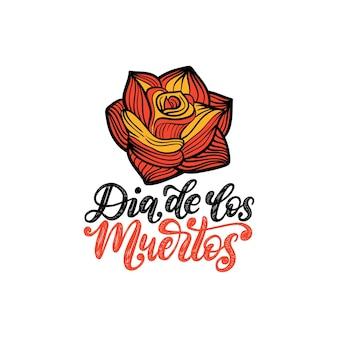Dia de los muertos übersetzt aus dem handgeschriebenen satz zum spanischen tag der toten. vektorillustration der rose auf weißem hintergrund. designkonzept für partyeinladung, grußkarte.