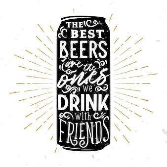 Die besten biere sind diejenigen, die mit freunden trinken