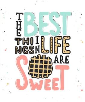 Die besten dinge im leben sind süß mit waffeln.