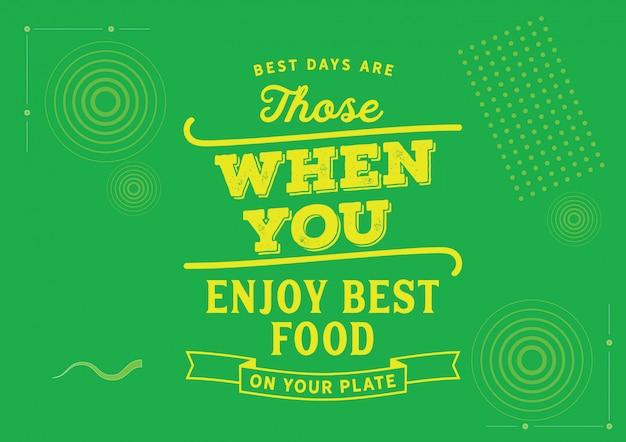 Die besten tage sind die tage, an denen sie das beste essen auf ihrem teller genießen