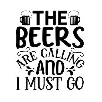Die biere rufen und ich muss gehen typografie premium vector design zitatvorlage
