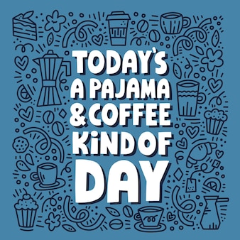 Die heutige pyjama- und kaffeeart der tagesbeschriftung mit doodle-illustration. handgezeichnetes vektorkonzept für poster, karten, t-shirts