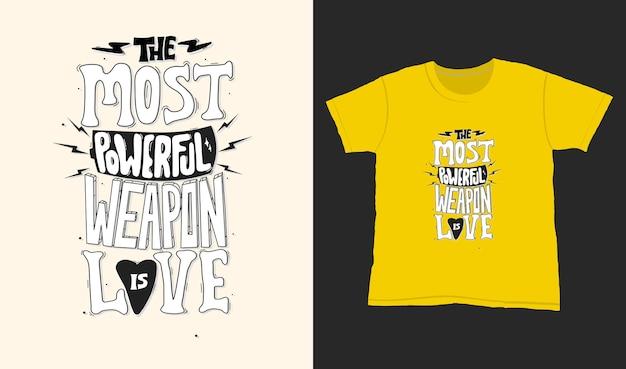Die mächtigste waffe ist die liebe. zitat typografie schriftzug für t-shirt design. handgezeichnete schrift