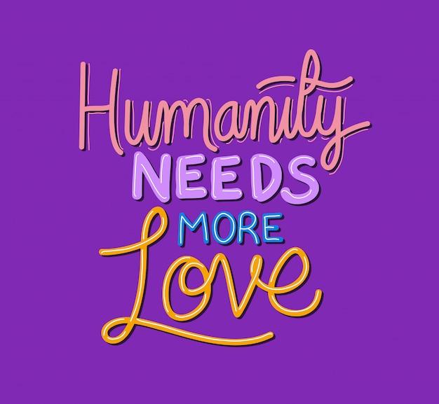 Die menschheit braucht mehr liebesbeschriftung