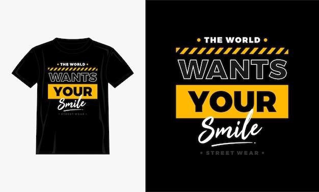 Die welt will dein lächeln zitiert t-shirt-design