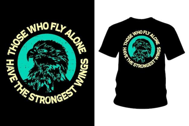 Diejenigen, die alleine fliegen, haben das stärkste flügel-slogan-t-shirt-design