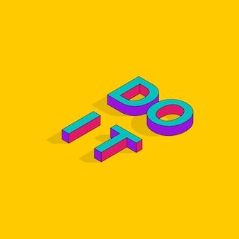 Do it isometrische 3d-schrift motivationszitate pop-art-typografie-schriftzug-vektor-illustration
