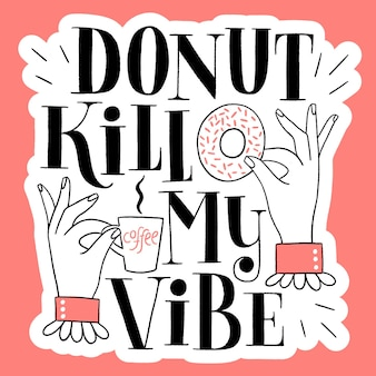 Donut kill my vibe lustiges donut hand schriftzug zitat