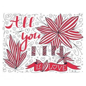 Doodle-schriftzug mit allem, was sie brauchen, ist liebeszitat und blume