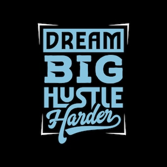 Dream big hustle harder schriftzug