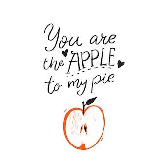 Du bist der apfel zu meinem kuchen lustige romantische zitatinschrift und handgezeichnete illustration von apfel