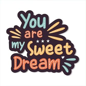 Du bist mein süßer traumbeschrift