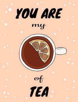Du bist meine tasse tee poster mit einer tasse tee mit zitrone. hand gezeichnete karikaturartpostkarte