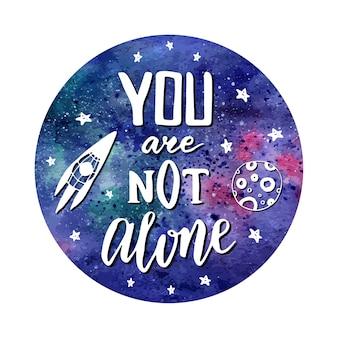 Du bist nicht allein. hand gezeichnete kosmische beschriftung mit gekritzelrakete. vektoraquarellhintergrund mit kreativem zitat.