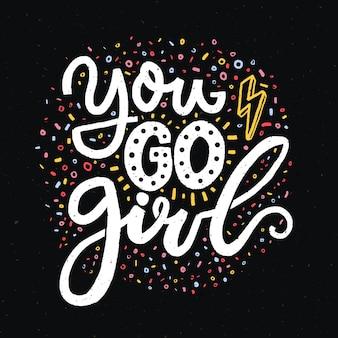 Du gehst mädchen. feminismus-slogan für t-shirts und poster. weiße wörter auf schwarzem hintergrund. inspirierendes zitat-design.