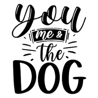 Du ich und der hund typografie premium vector design zitatvorlage