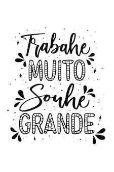 Ein motivierender portugiesischer schriftzug übersetzung arbeite hart, träume groß