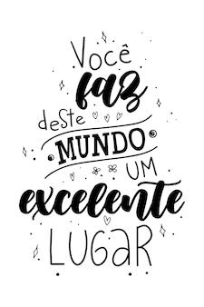 Ein motivierender portugiesischer schriftzug übersetzung du machst dieser welt einen ausgezeichneten ort