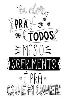 Ein satz in portugiesischer übersetzung schmerz ist für jeden da, aber das leiden ist, wer will