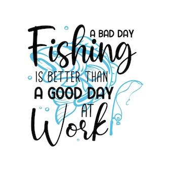 Ein schlechter tag angeln ist ein guter tag bei der arbeit schriftzug typografie