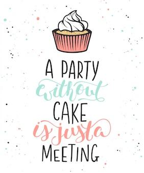 Eine party ohne kuchen ist nur ein treffen