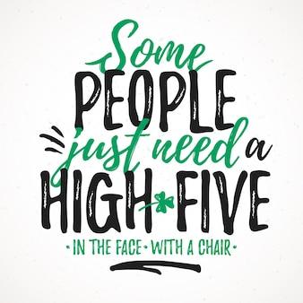 Einige leute brauchen nur einen lustigen high-five-schriftzug