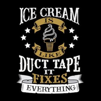Eiscreme ist wie klebeband alles fixiert