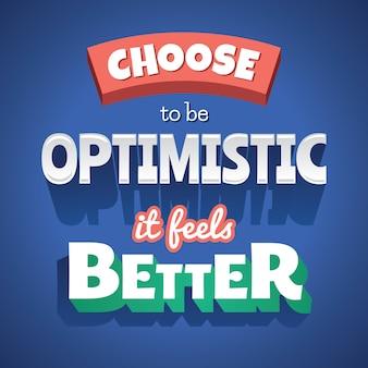 Entscheiden sie sich für optimistisch, es fühlt sich besser an. typografisches poster