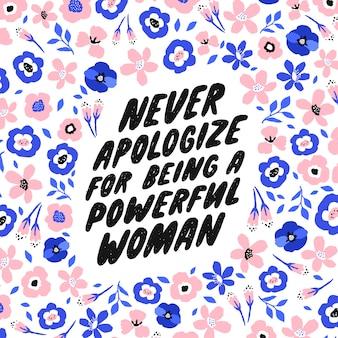 Entschuldige dich niemals dafür, dass du eine mächtige frau bist.