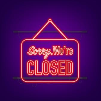Entschuldigung, wir haben das hängende schild geschlossen. neon-symbol. schild für tür. vektor-illustration