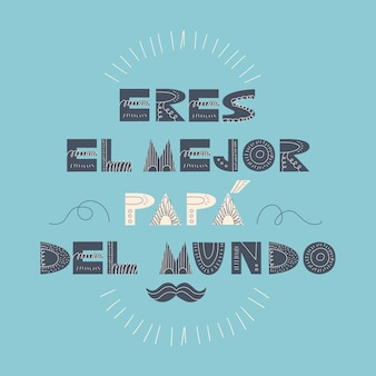 Eres el mejor papa del mundo schriftzug in spanischer übersetzung du bist der beste papa der welt