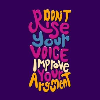 Erhebe nicht deine stimme und verbessere dein argument