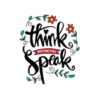 Erst denken, dann sprechen.