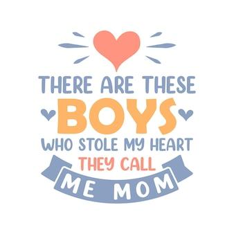 Es gibt diese jungs, die mein herz gestohlen haben, sie nennen mich mama. muttertag schriftzug design.