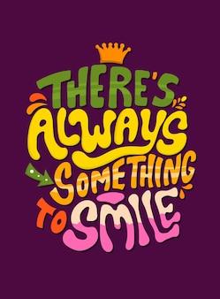Es gibt immer etwas zu lächeln. motivierende zitate. zitat schriftzug.