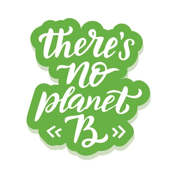 Es gibt keinen planeten b - ökologieaufkleber mit slogan. vektorillustration lokalisiert auf weißem hintergrund. motivierendes ökologie-zitat geeignet für poster, t-shirt-design, aufkleberemblem, tragetaschendruck