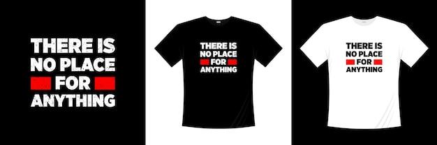 Es gibt keinen platz für irgendetwas typografie-t-shirt-design. liebe, romantisches t-shirt.