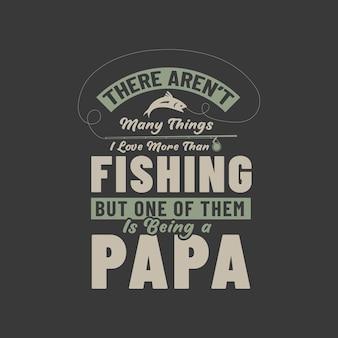 Es gibt nicht viele dinge, die ich mehr liebe als das angeln, aber eines davon ist, papa zu sein. design für angelliebhaber-väter