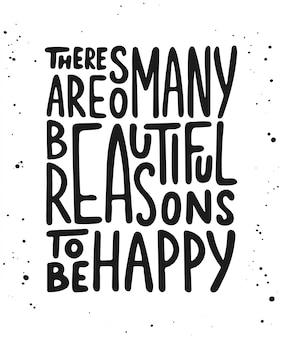 Es gibt so viele schöne gründe, glücklich zu sein.