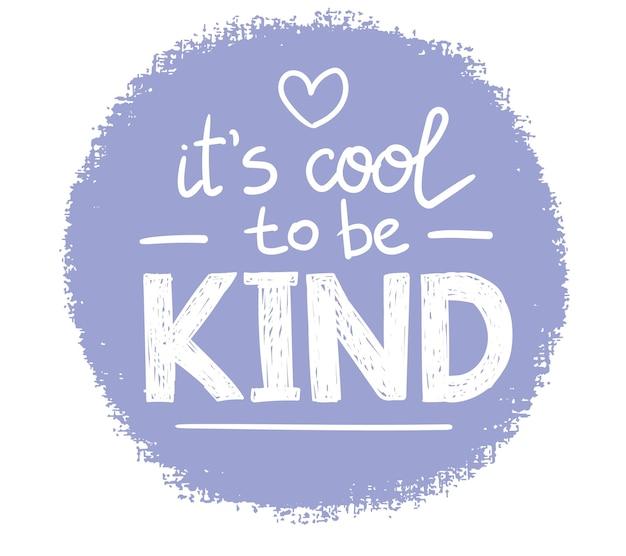 Es ist cool, freundlich zu sein, motivierende phrase positive emotionen slogan phrase