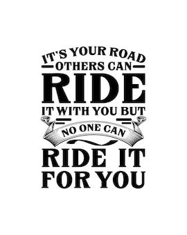 Es ist deine straße, die andere mit dir fahren können, aber niemand kann sie für dich fahren. hand gezeichnetes typografie-zitat druckbereit