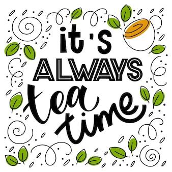 Es ist immer teezeitzitat. handgeschriebene schriftzüge über tee. vektordesignelemente für t-shirts, taschen, poster, einladungen, karten, aufkleber und menü